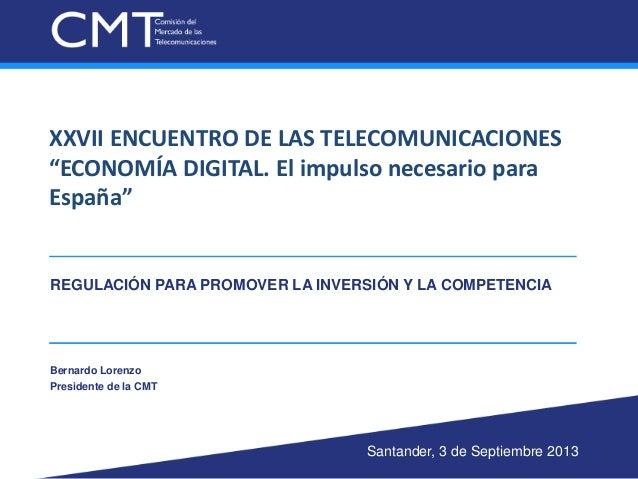 """XXVII ENCUENTRO DE LAS TELECOMUNICACIONES """"ECONOMÍA DIGITAL. El impulso necesario para España"""" REGULACIÓN PARA PROMOVER LA..."""