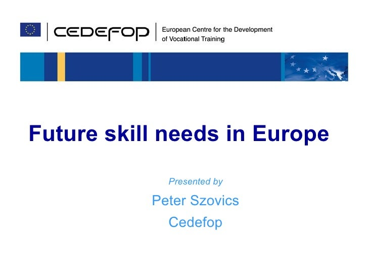 Future skill needs in Europe     Future skill needs in Europe                          Presented by                       ...