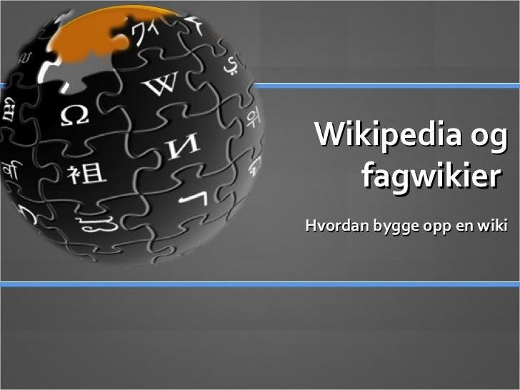 Wikipedia og fagwikier  Hvordan bygge opp en wiki