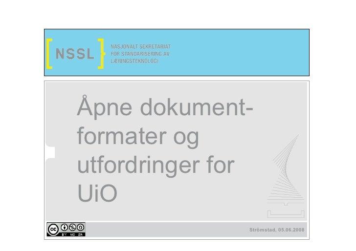 Åpne dokument- formater og utfordringer for UiO                Strömstad, 05.06.2008