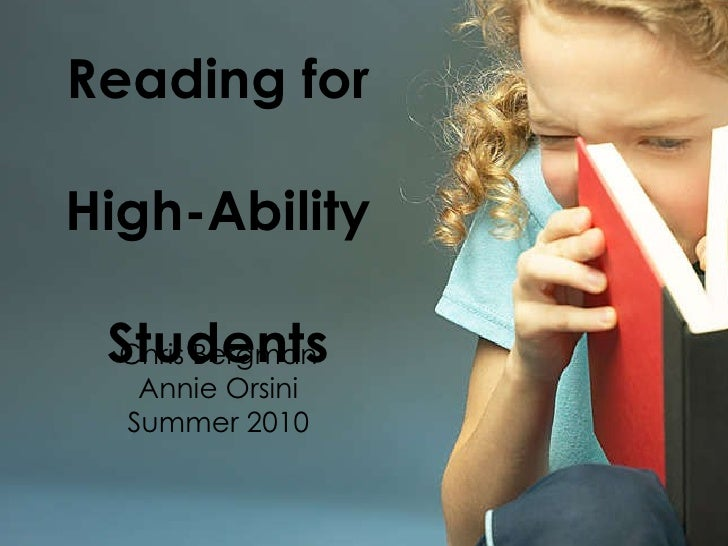 Reading for  High-Ability  Students Chris Bergman Annie Orsini Summer 2010