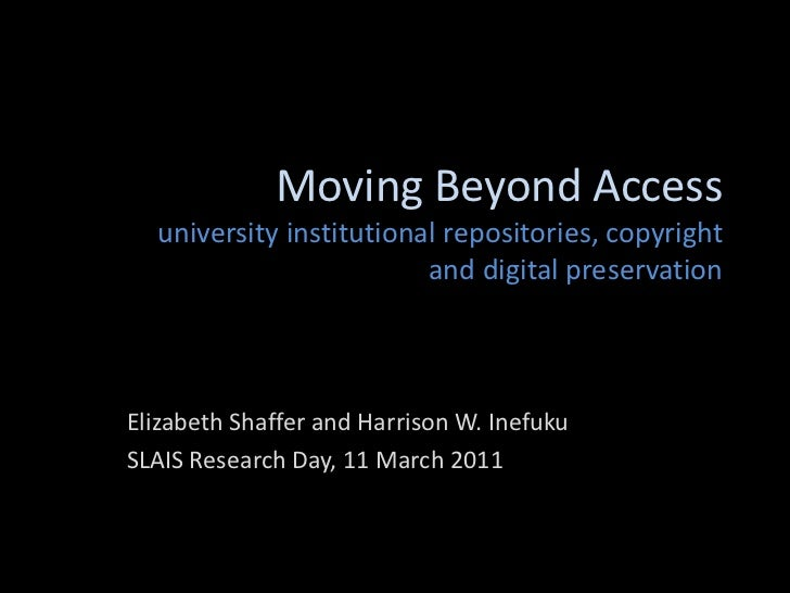 Moving Beyond Accessuniversity institutional repositories, copyright and digital preservation<br />Elizabeth Shaffer and H...