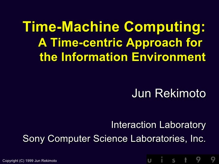 "Jun Rekimoto, ""Time-Machine Computing: A Time-centric Approach for the Information Environment"", ACM UIST'99, 1999"