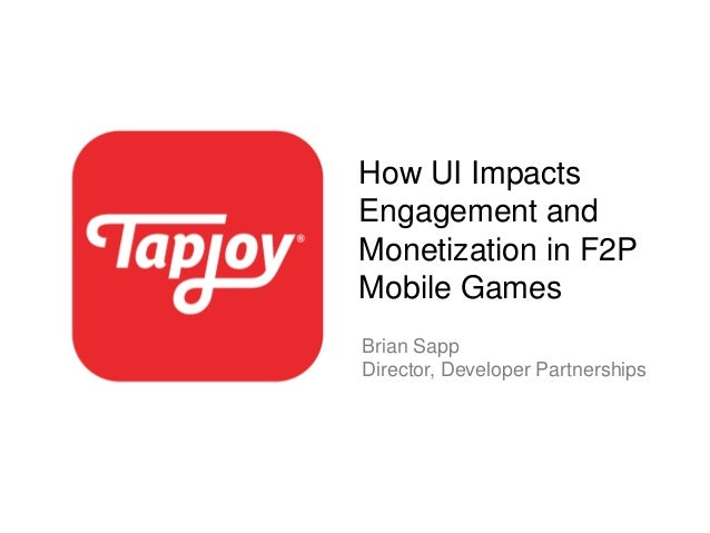 How UI ImpactsEngagement andMonetization in F2PMobile GamesBrian SappDirector, Developer Partnerships