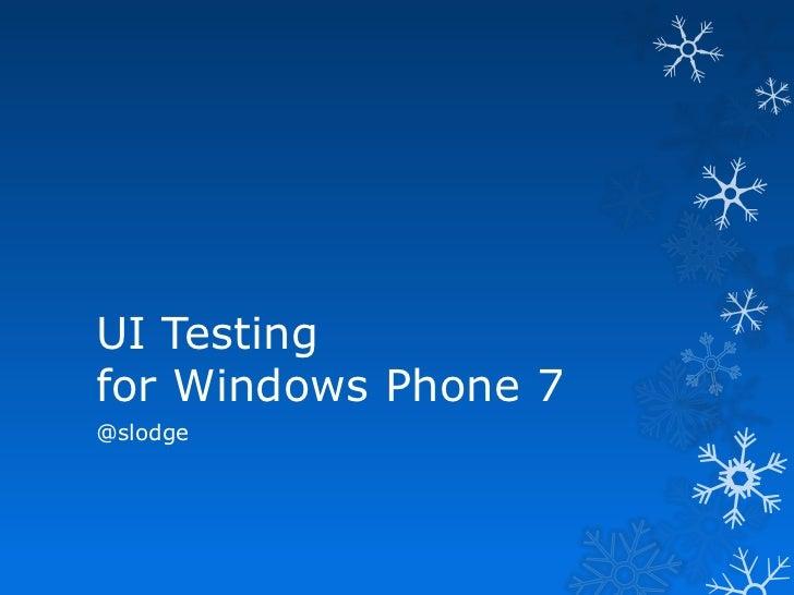 UI Testingfor Windows Phone 7@slodge