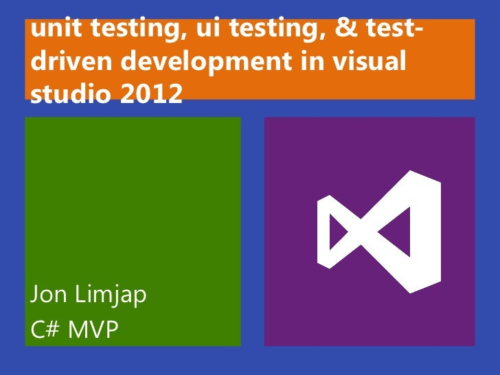 unit testing, ui testing, & test-driven development in visualstudio 2012Jon LimjapC# MVP