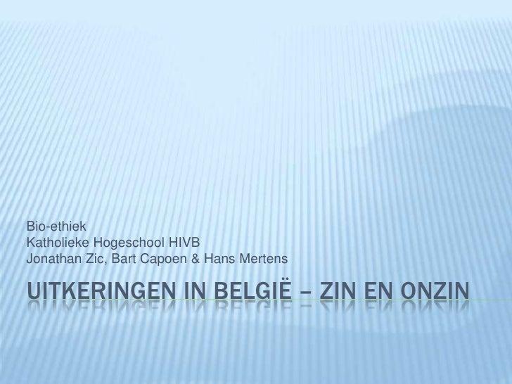 Uitkeringen in België – zin en onzin Bio-ethiek Katholieke Hogeschool HIVB Jonathan Zic, Bart Capoen & Hans Mertens