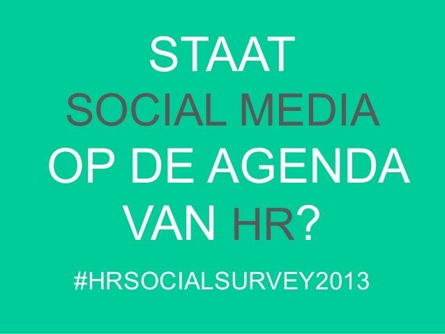 STAAT SOCIAL MEDIA OP DE AGENDA VAN HR? #HRSOCIALSURVEY2013