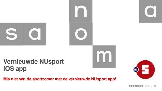 Vernieuwde NUsport iOS app Mis niet van de sportzomer met de vernieuwde NUsport app!