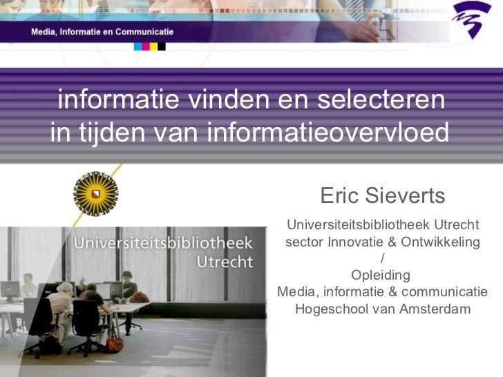 informatie vinden en selecteren in tijden van informatieovervloed   Eric Sieverts Universiteitsbibliotheek Utrecht sector ...