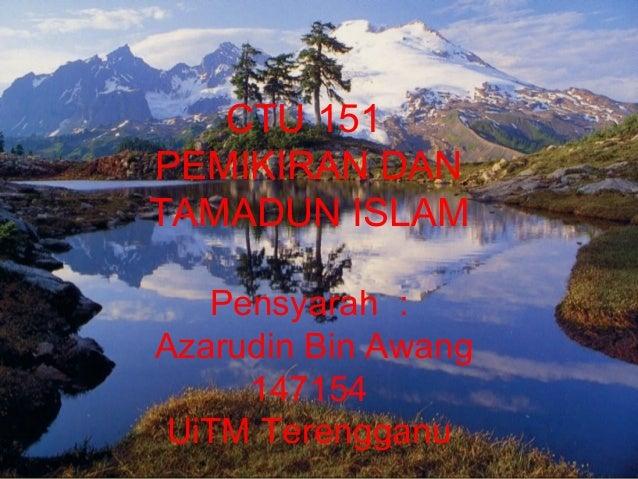 CTU 151PEMIKIRAN DANTAMADUN ISLAMPensyarah :Azarudin Bin Awang147154UiTM Terengganu