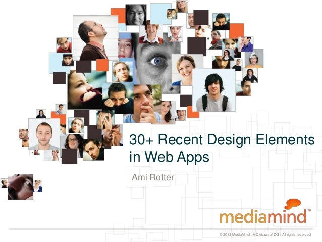 30+ Recent Design Elementsin Web AppsAmi Rotter             © 2012 MediaMind | A Division of DG | All rights reserved