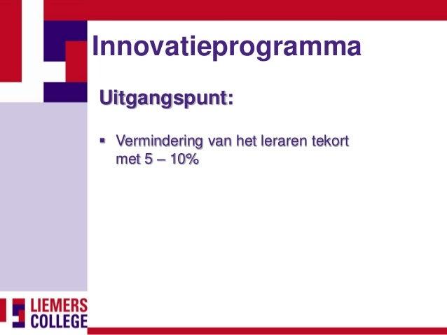 Innovatieprogramma Uitgangspunt:  Vermindering van het leraren tekort met 5 – 10%