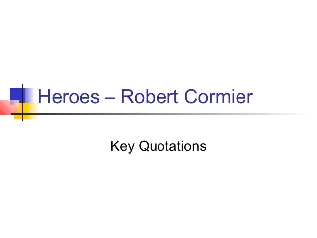 heroes robert cormier teaching resour Resources for the robert cormier books below include:  by robert cormier and robert coraier  heroes by robert cormier.
