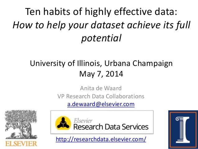 Ten habits of highly effective data: How to help your dataset achieve its full potential University of Illinois, Urbana Ch...