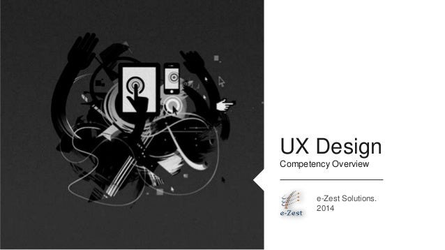 e-Zest Solutions. 2014 UX Design Competency Overview