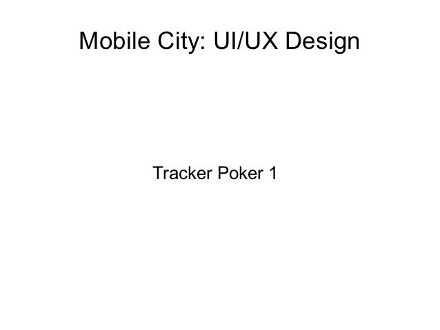 Mobile City: UI/UX Design      Tracker Poker 1