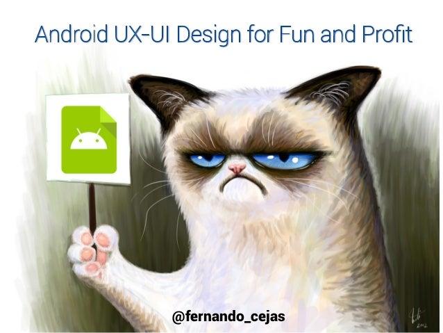 Android UX-UI Design for fun and profit | Fernando Cejas | Tuenti