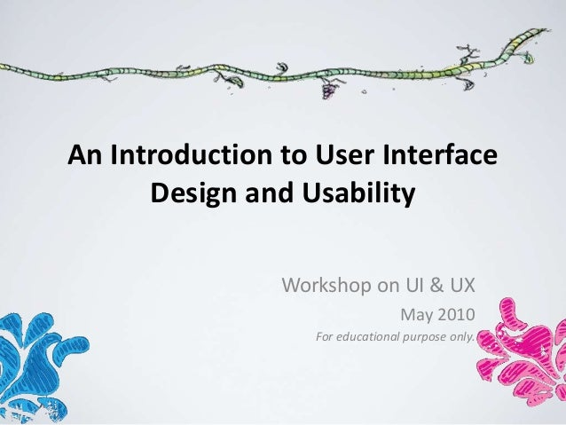 An Introduction to User Interface      Design and Usability                Workshop on UI & UX                            ...