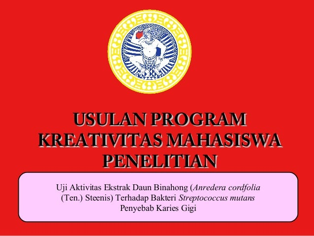 USULAN PROGRAMUSULAN PROGRAM KREATIVITAS MAHASISWAKREATIVITAS MAHASISWA PENELITIANPENELITIAN Uji Aktivitas Ekstrak Daun Bi...