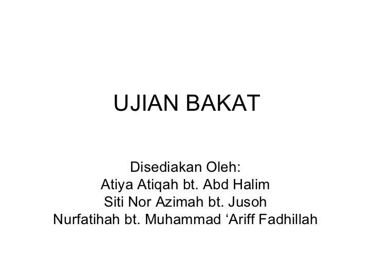 UJIAN BAKAT Disediakan Oleh: Atiya Atiqah bt. Abd Halim Siti Nor Azimah bt. Jusoh Nurfatihah bt. Muhammad 'Ariff Fadhillah