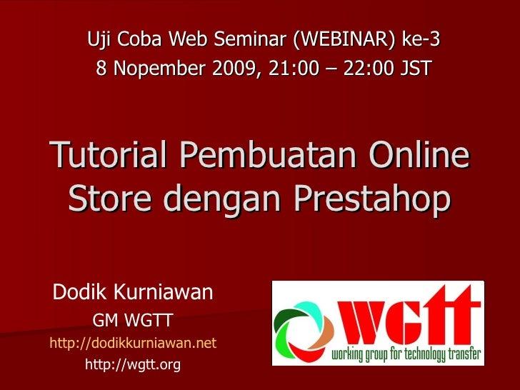 Tutorial Pembuatan Online Store dengan Prestahop Uji Coba Web Seminar (WEBINAR) ke-3 8 Nopember 2009, 21:00 – 22:00 JST Do...