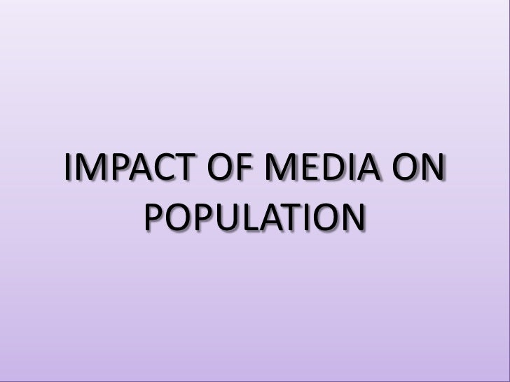 IMPACT OF MEDIA ON POPULATION<br />