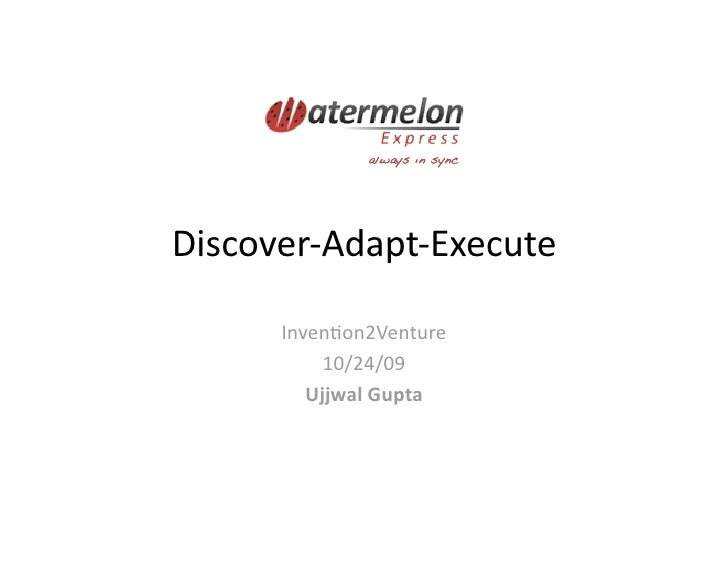 always in sync!     Discover‐Adapt‐Execute        Inven5on2Venture            10/24/09          UjjwalGupta