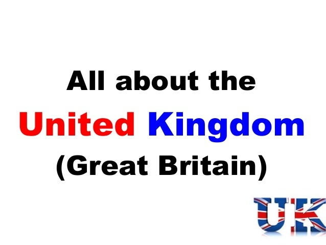 All about the  United Kingdom (Great Britain)