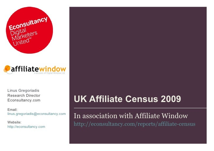 UK Affiliate Census 2009 In association with Affiliate Window http://econsultancy.com/reports/affiliate-census   Linus Gre...