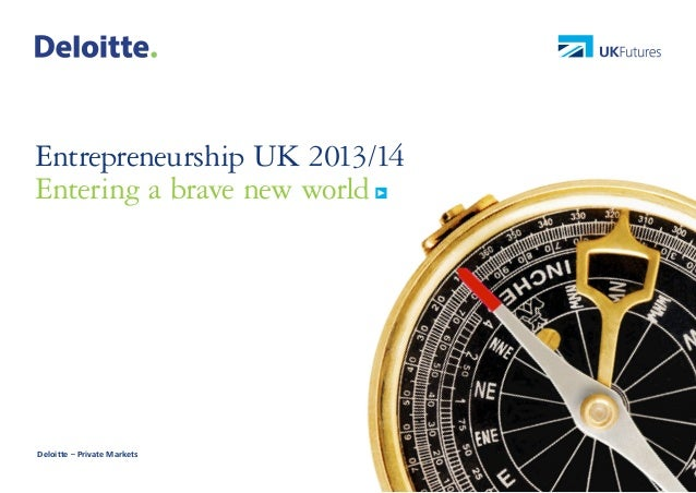 1  Entrepreneurship UK 2013/14 Entering a brave new world  Deloitte – Private Markets