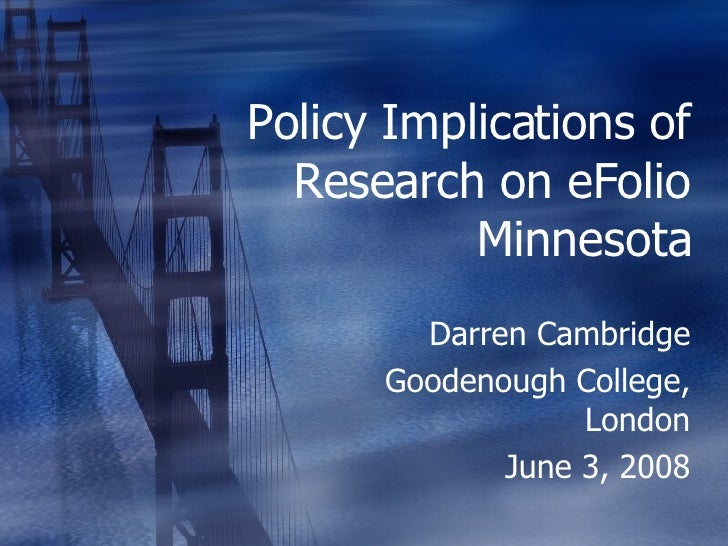 Policy Implications of Research on eFolio Minnesota Darren Cambridge Goodenough College, London June 3, 2009