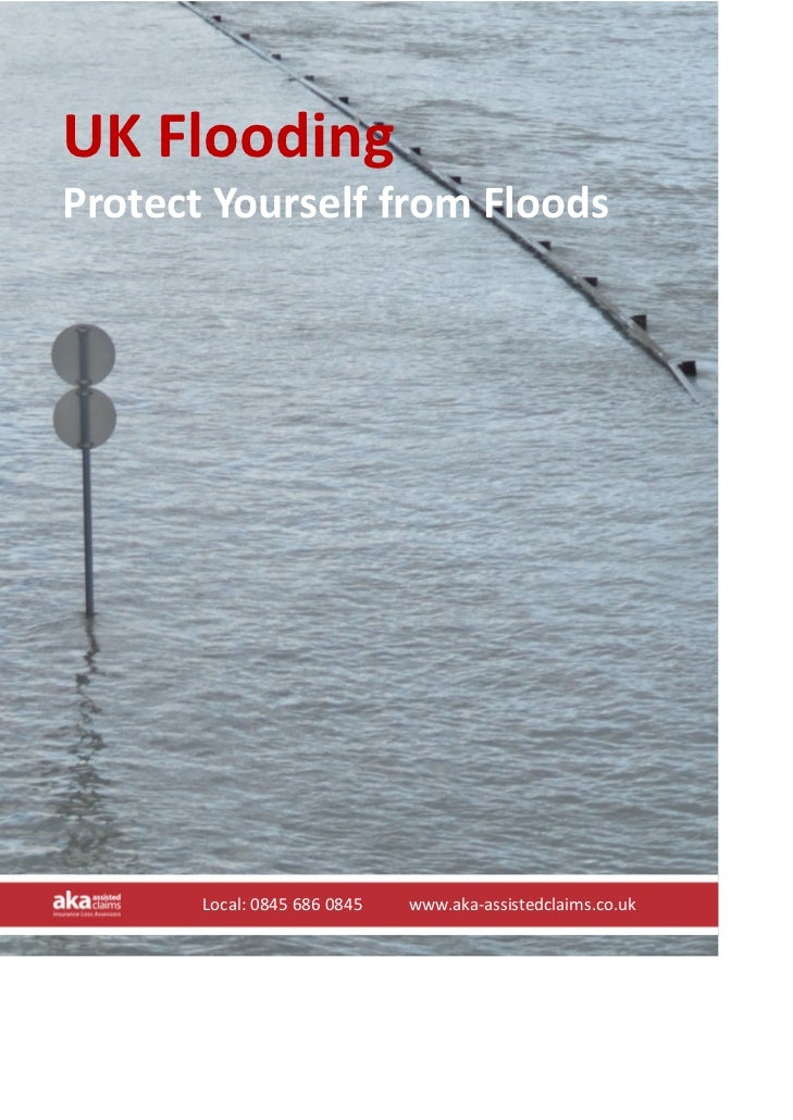 UK Flooding  Protect Yourself from Floods            Local: 0845 686 0845           www.aka‐assistedclaims.co.uk        Lo...