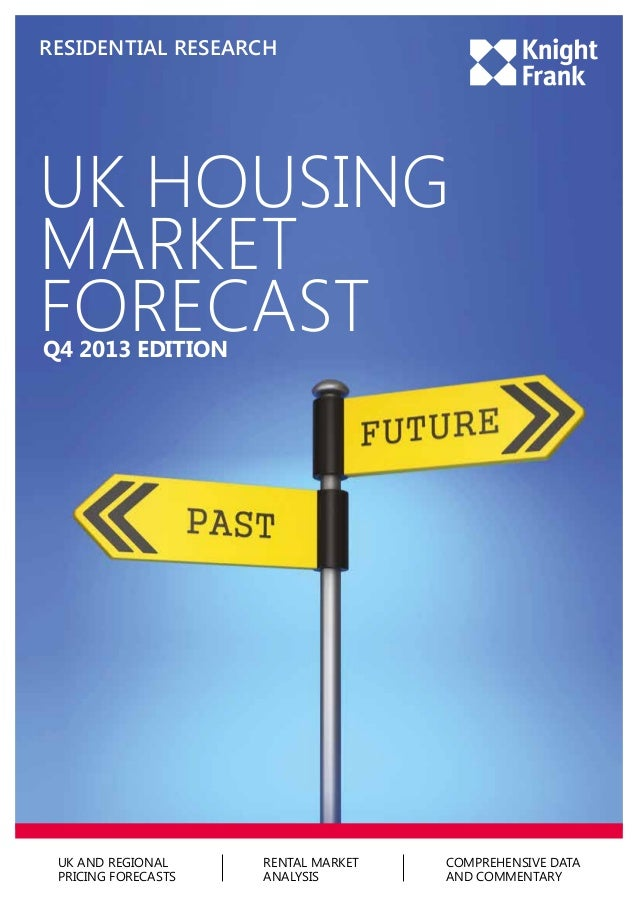 RESIDENTIAL RESEARCH  UK HOUSING MARKET FORECAST Q4 2013 EDITION  UK AND REGIONAL PRICING FORECASTS  RENTAL MARKET ANALYSI...