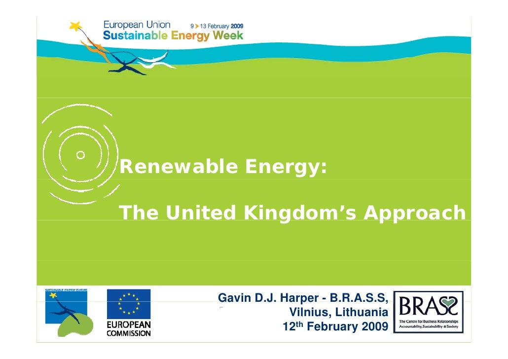 Renewable Energy:  The United Kingdom's Approach               g       pp            Gavin D.J. Harper - B.R.A.S.S,       ...