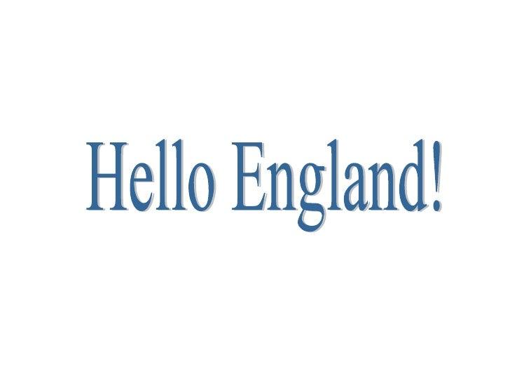 Hello England!