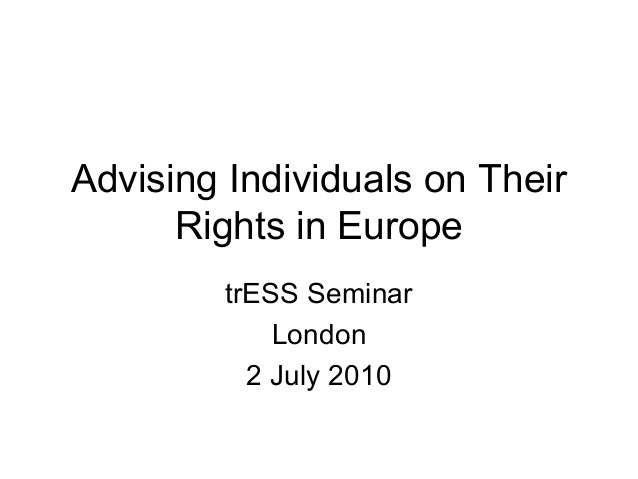 Advising Individuals on Their      Rights in Europe         trESS Seminar             London           2 July 2010