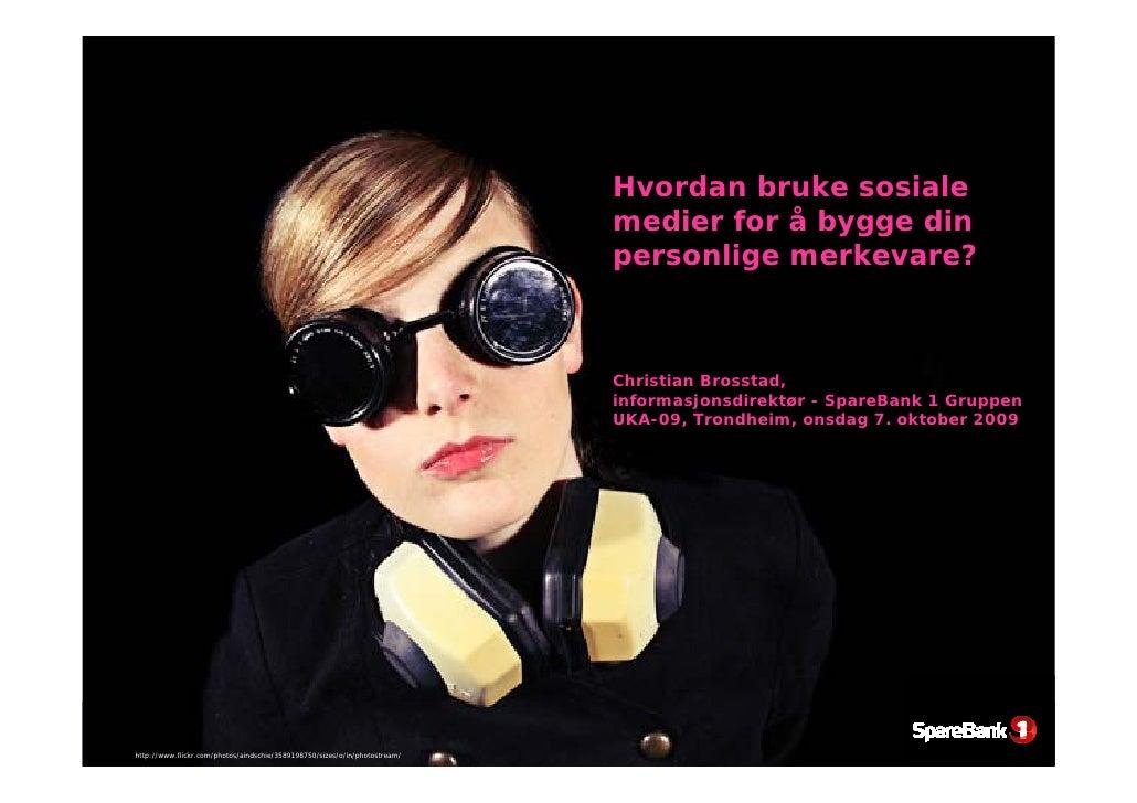 Hvordan bruke sosiale medier for å bygge din profil/merkevare? Christian Brosstad SpareBank 1 Gruppen