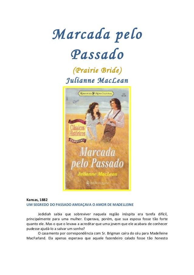 Marcada pelo Passado (Prairie Bride) Julianne MacLean Kansas, 1882 UM SEGREDO DO PASSADO AMEAÇAVA O AMOR DE MADELLEINE Jed...