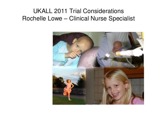 UKALL 2011 Trial Considerations Rochelle Lowe – Clinical Nurse Specialist