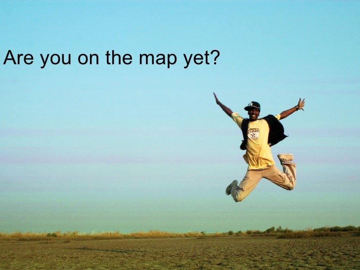 Are you on the map yet?