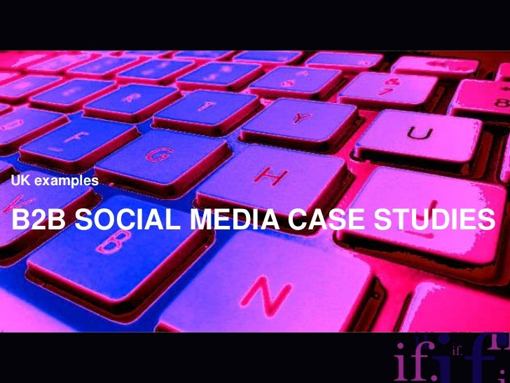 B2B social media case studies<br />UK examples<br />