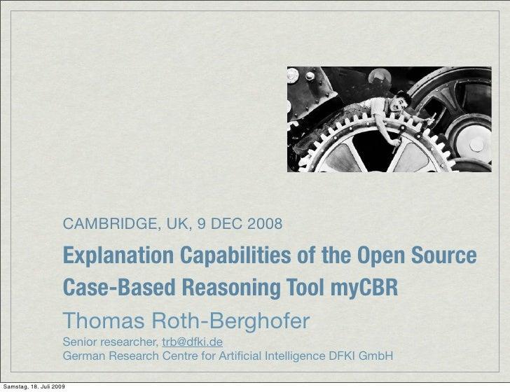 CAMBRIDGE, UK, 9 DEC 2008                       Explanation Capabilities of the Open Source                      Case-Base...