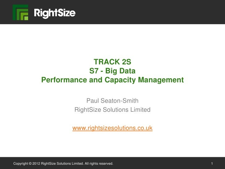 TRACK 2S                              S7 - Big Data                  Performance and Capacity Management                  ...