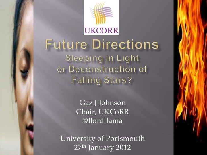Gaz J Johnson    Chair, UKCoRR      @llordllamaUniversity of Portsmouth   27th January 2012
