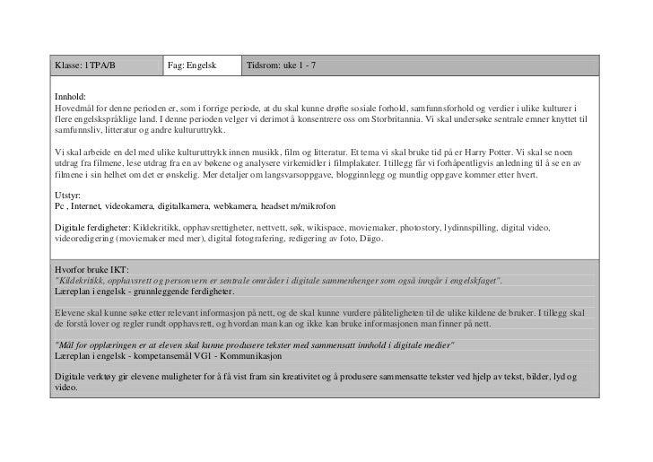 Klasse: 1TPA/B                 Fag: Engelsk          Tidsrom: uke 1 - 7Innhold:Hovedmål for denne perioden er, som i forri...