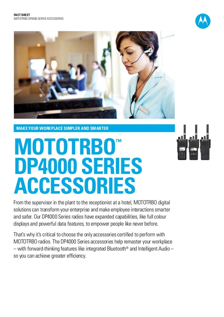 Fact SHEETMOTOTRBO DP4000 SERIES ACCESSORIES MAKE YOUR WORKPLACE SIMPLER AND SMARTERmototrbo                              ...