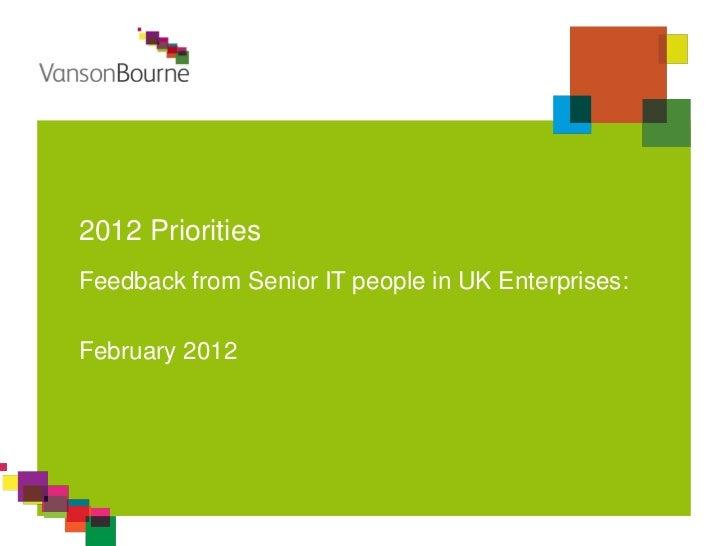 2012 PrioritiesFeedback from Senior IT people in UK Enterprises:February 2012