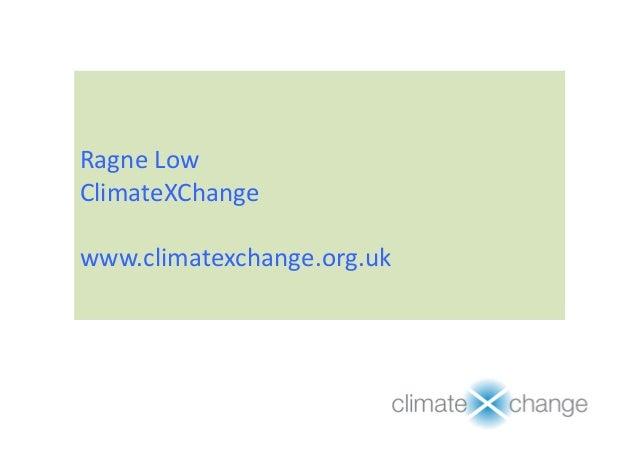 Ragne Low ClimateXChange www.climatexchange.org.uk 1