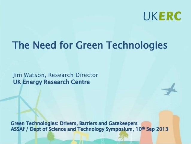 Click to add title The Need for Green Technologies Jim Watson, Research Director UK Energy Research Centre Green Technolog...